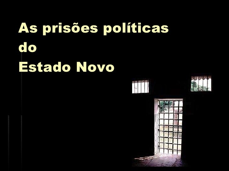 As prisões políticas do Estado Novo