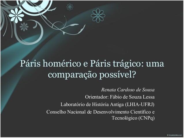 Páris homérico e Páris trágico: umacomparação possível?Renata Cardoso de SousaOrientador: Fábio de Souza LessaLaboratório ...