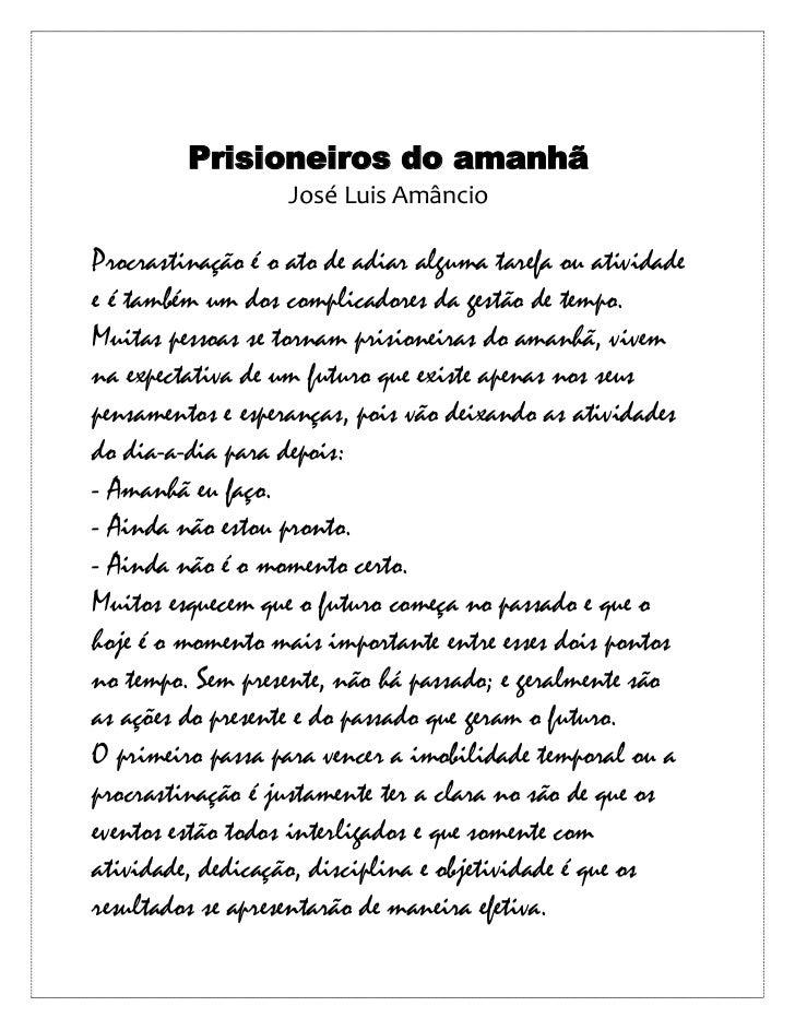 Prisioneiros do amanhã<br />José Luis Amâncio<br />Procrastinação é o ato de adiar alguma tarefa ou atividade e é também u...