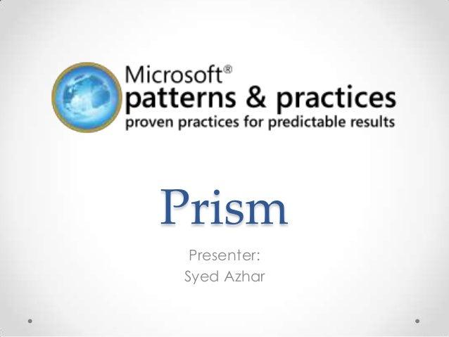 Prism Presenter:Syed Azhar