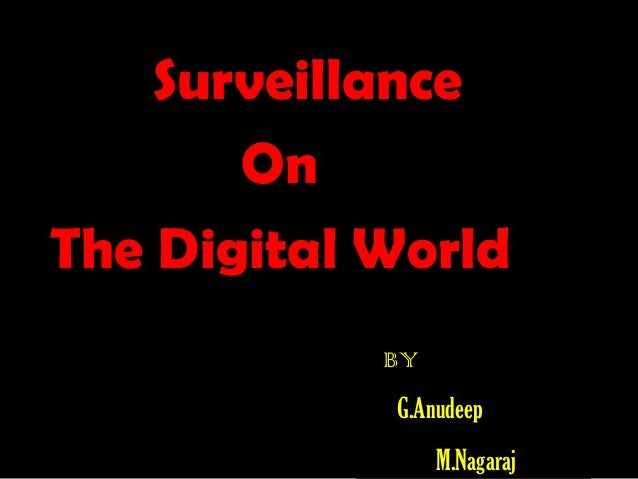 Surveillance On The Digital World BY G.Anudeep M.Nagaraj