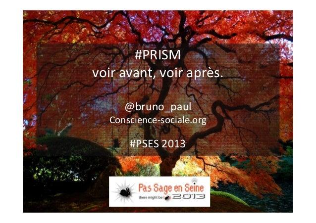 #PRISM  voir avant, voir après.  @bruno_paul  Conscience-sociale.org  #PSES 2013