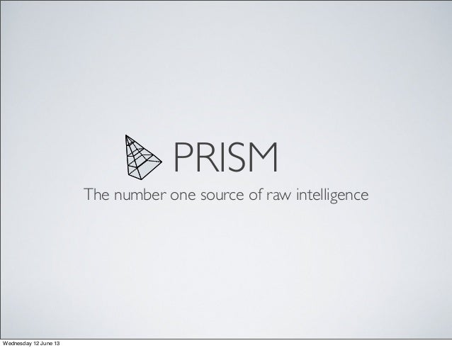 PRISMThe number one source of raw intelligenceWednesday 12 June 13