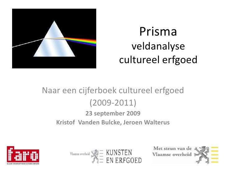 Prisma veldanalyse cultureel erfgoed<br />Naar een cijferboek cultureel erfgoed<br />(2009-2011)<br />23 september 2009<br...