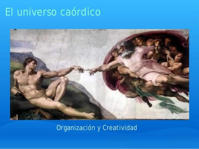 El universo caórdico Organización y Creatividad