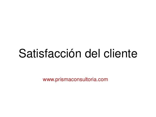 Satisfacción del cliente www.prismaconsultoria.com