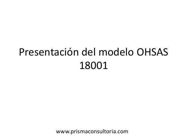 Presentación del modelo OHSAS 18001 www.prismaconsultoria.com