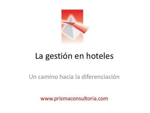 La gestión en hoteles Un camino hacia la diferenciación www.prismaconsultoria.com