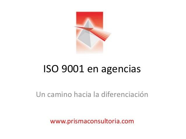 ISO 9001 en agencias Un camino hacia la diferenciación www.prismaconsultoria.com