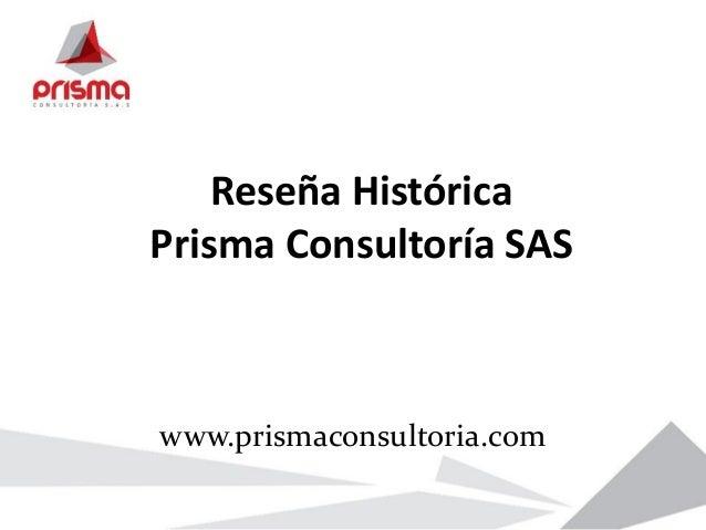 Reseña Histórica Prisma Consultoría SAS www.prismaconsultoria.com