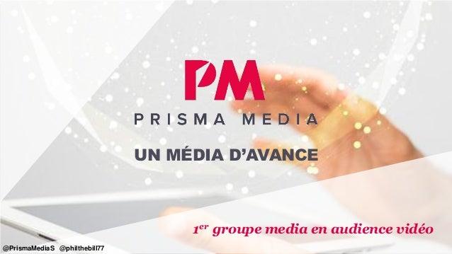 UN MÉDIA D'AVANCE 1er groupe media en audience vidéo @PrismaMediaS @philthebill77