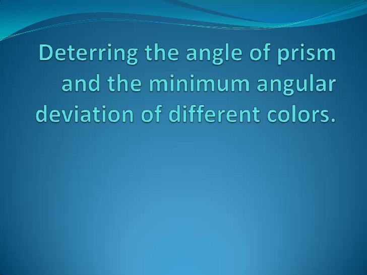 Deterring the angle of prism and the minimum angular deviation of different colors.<br />
