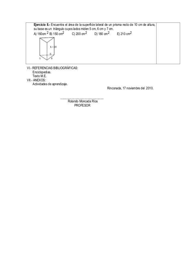 Ejercicio 8.- Encuentra el área de la superficie lateral de un prisma recto de 10 cm de altura,    su base es un triángulo...