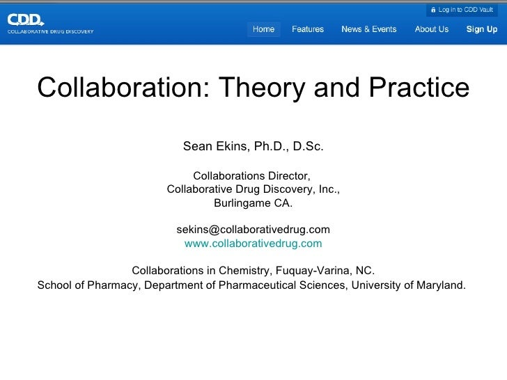 Collaboration: Theory and Practice Sean Ekins, Ph.D., D.Sc. Collaborations Director,  Collaborative Drug Discovery, Inc., ...