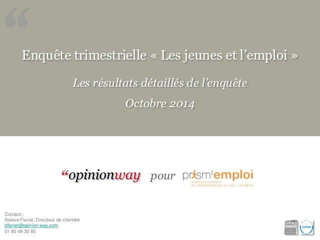 Enquête trimestrielle «Les jeunes et l'emploi»  Les résultats détaillés de l'enquête  Octobre 2014  Contact :  Steeve Flan...