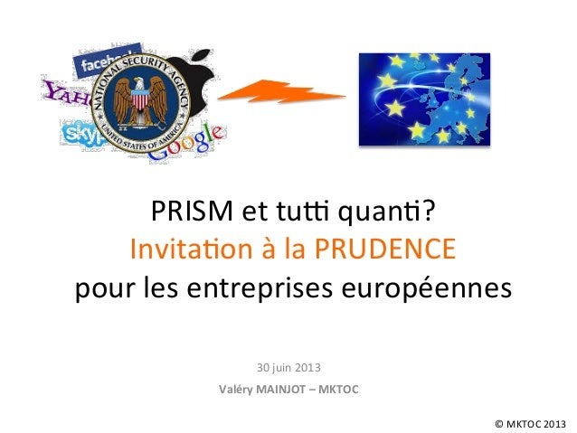 PRISM  et  tu*  quan.?   Invita.on  à  la  PRUDENCE     pour  les  entreprises  européennes    ...
