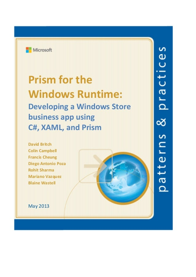 Prism for theWindows Runtime:Developing a Windows Storebusiness app usingC#, XAML, and PrismDavid BritchColin CampbellFran...