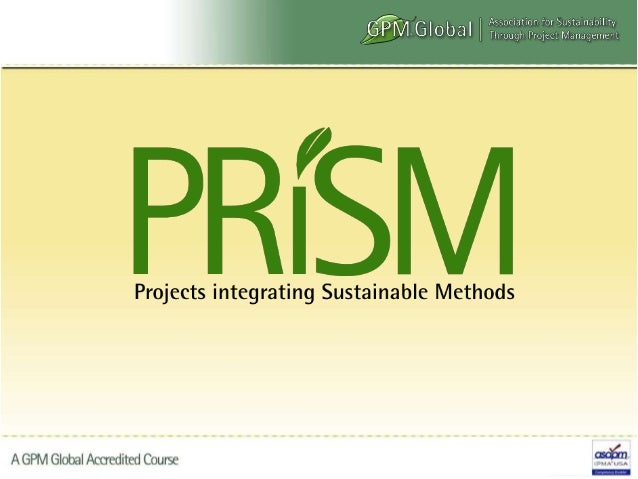 PRiSM is short for (Projects integrating Sustainable Methods) PRISM is the de facto sustainability based project delivery ...