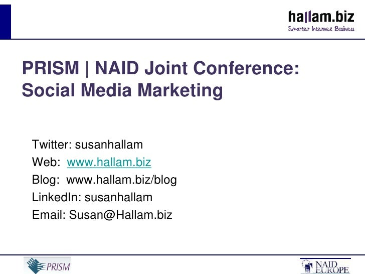 PRISM | NAID Joint Conference:  Social Media Marketing<br />Twitter: susanhallam<br />Web:  www.hallam.biz<br />Blog:  www...