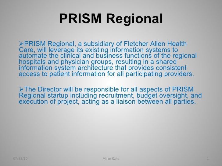 PRISM Regional <ul><li>PRISM Regional, a subsidiary of Fletcher Allen Health Care, will leverage its existing information ...