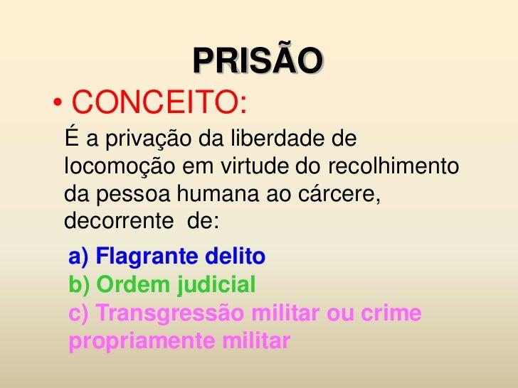 PRISÃO • CONCEITO: É a privação da liberdade de locomoção em virtude do recolhimento da pessoa humana ao cárcere, decorren...