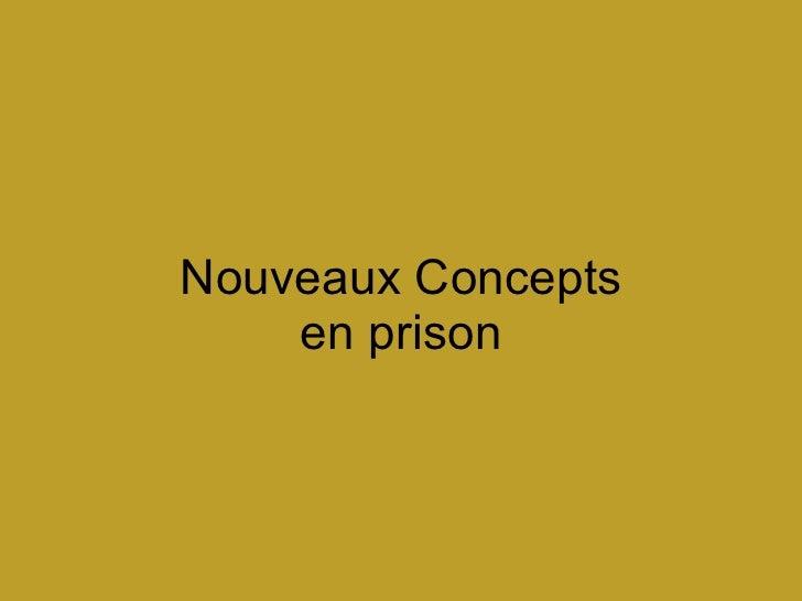 Nouveaux Concepts en prison