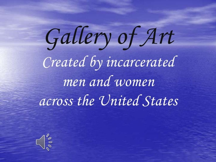Gallery of Art<br />Created by incarcerated <br />men and women <br />across the United States<br />