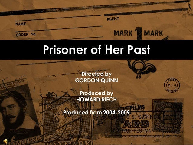 Directed by GORDON QUINN Produced by HOWARD RIECH Produced from 2004-2009 Prisoner of Her Past