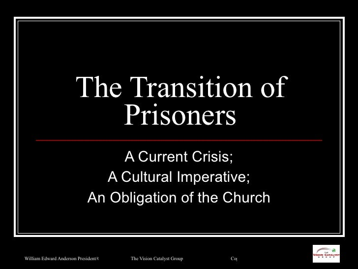 The Transition of Prisoners A Current Crisis; A Cultural Imperative; An Obligation of the Church