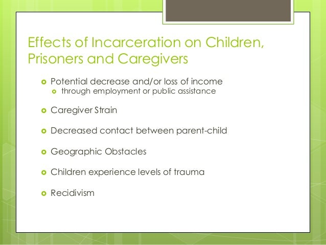the long term effects of incarceration on the child parent and the caregiver 2010-4-30  a behavioral health toolkit for providers  incarceration and child wellbeing  childhood can have long‐term effects on a person's mental.