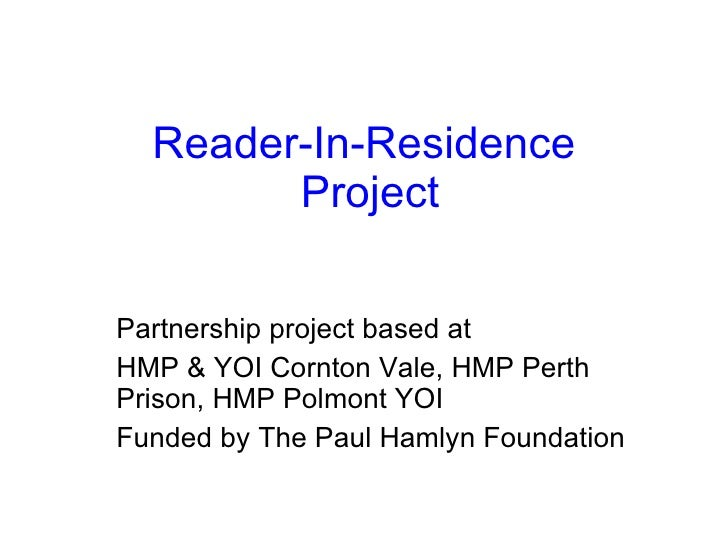 Reader-In-Residence  Project Partnership project based at  HMP & YOI Cornton Vale, HMP Perth Prison, HMP Polmont YOI Funde...