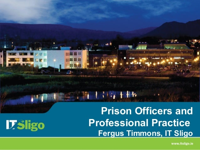 Prison Officers andProfessional Practice Fergus Timmons, IT Sligo