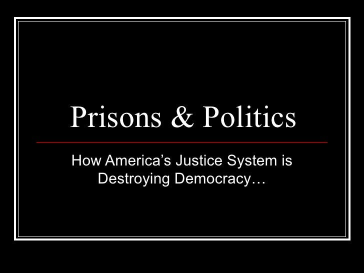 Prisons & Politics How America's Justice System is Destroying Democracy…