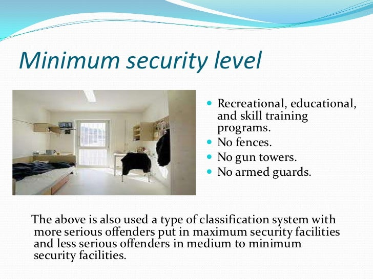 classification and prison security levels essay There are five prison security levels in the federal bureau of prisons based on their custody and classification score 5 administrative security: these prisons (also known as unclassified prisons), can be of any security level, and their specific missions can be varied, including.