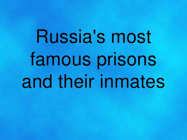 Russias most famous prisonsand their inmates