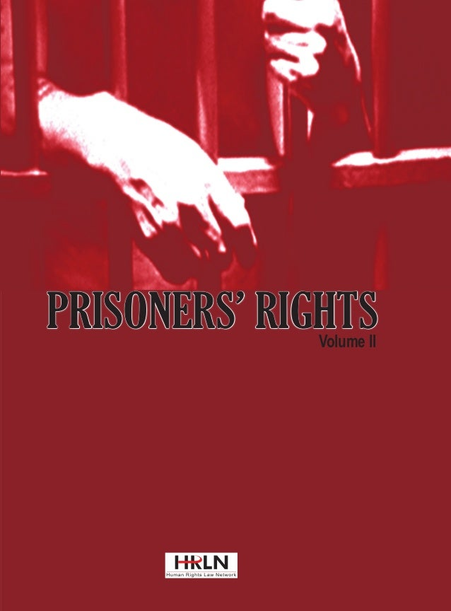 Volume II  PRISONERS' RIGHTS  This Volume of Prisoners' Rights comes after a decade and at a time when serious attempts ar...