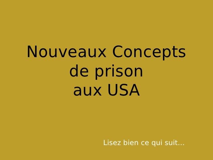 Nouveaux Concepts     de prison      aux USA           Lisez bien ce qui suit…
