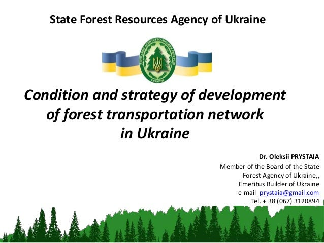 Condition and strategy of development of forest transportation network in Ukraine State Forest Resources Agency of Ukraine...