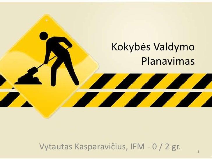 Kokybės Valdymo                        PlanavimasVytautas Kasparavičius, IFM - 0 / 2 gr.   1