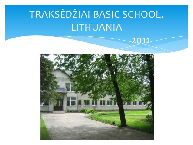 TRAKSĖDŽIAI BASIC SCHOOL, LITHUANIA 2011