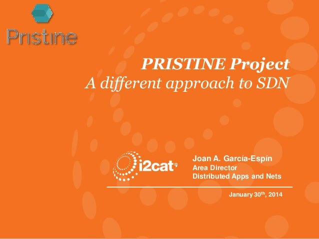 PRISTINE Project A different approach to SDN  Joan A. García-Espín Area Director Distributed Apps and Nets January 30th, 2...