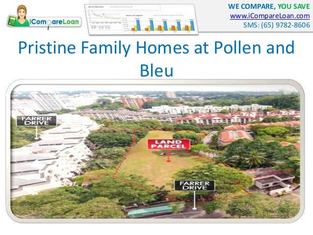 WE COMPARE, YOU SAVE www.iCompareLoan.com SMS: (65) 9782-8606 Pristine Family Homes at Pollen and Bleu