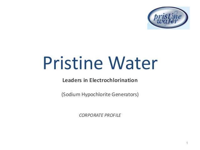 Pristine Water  Leaders in Electrochlorination  (Sodium Hypochlorite Generators)         CORPORATE PROFILE                ...