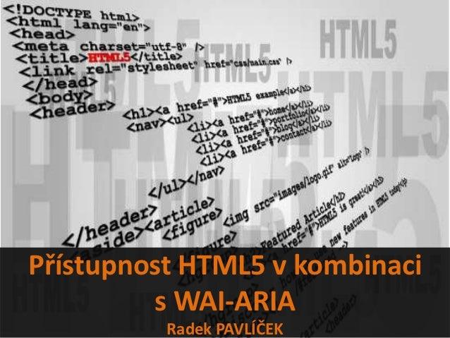 Přístupnost HTML5 v kombinaci         s WAI-ARIA          Radek PAVLÍČEK