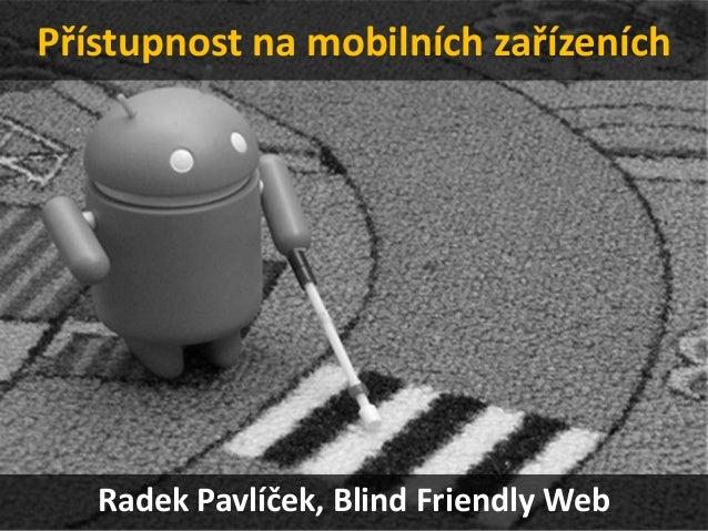 Přístupnost na mobilních zařízeníchRadek Pavlíček, Blind Friendly Web
