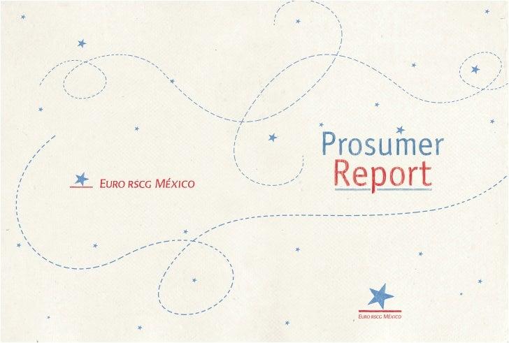 EURO RSCG MÉXICO                                                Febrero 2012COUNTRY SNAPSHOT:México 2011Reporte Prosumer: ...