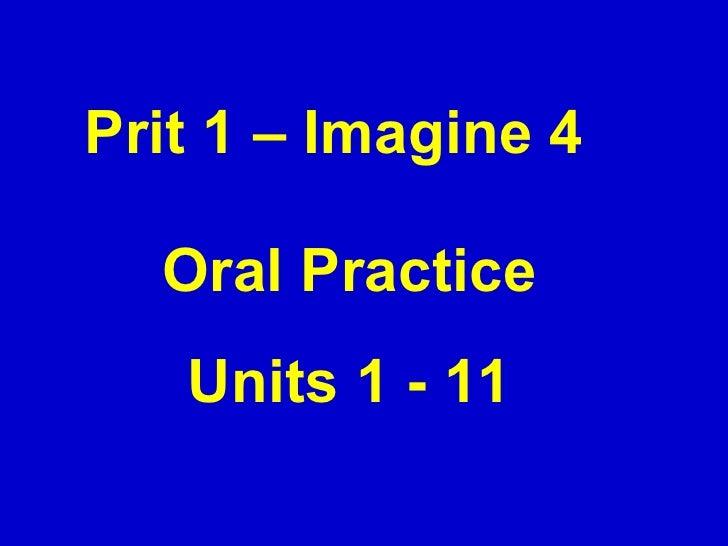 Prit 1 – Imagine 4 Oral Practice Units 1 - 11