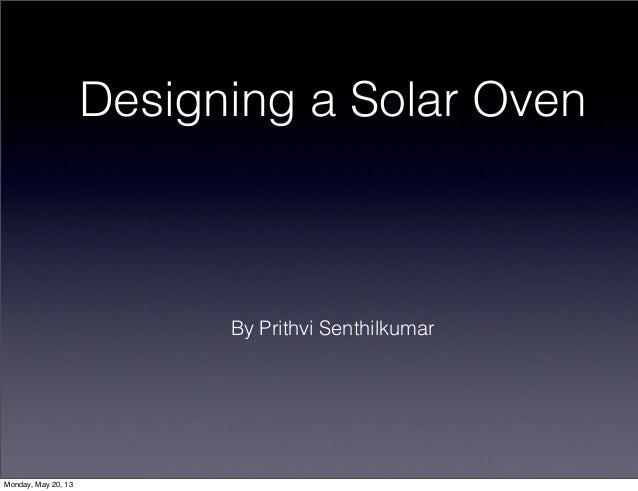 Designing a Solar OvenBy Prithvi SenthilkumarMonday, May 20, 13