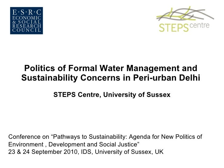 Politics of Formal Water Management and  Sustainability Concerns in Peri-urban Delhi  STEPS Centre, University of Sussex C...