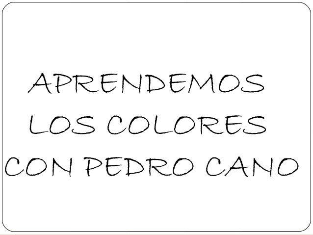 APRENDEMOS LOS COLORESCON PEDRO CANO